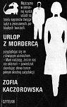 Kaczorowska Zofia - Urlop z Mordercą